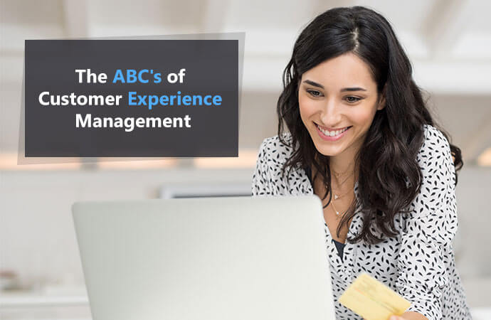 The ABC's of Customer Experience Management