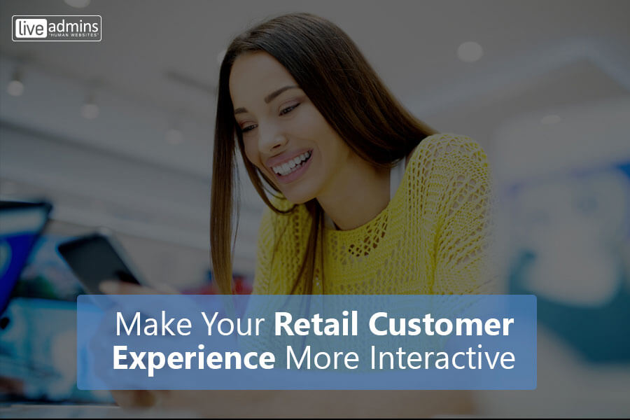 Make Your Retail Customer Experience More Interactive