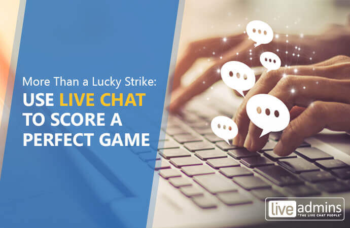 More Than a Lucky Strike: Use Live Chat to Score a Perfect Game