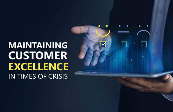 Maintaining Customer Excellence in Times of Crisis