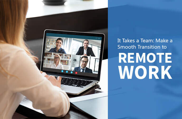 It Takes a Team: Make a Smooth Transition to Remote Work