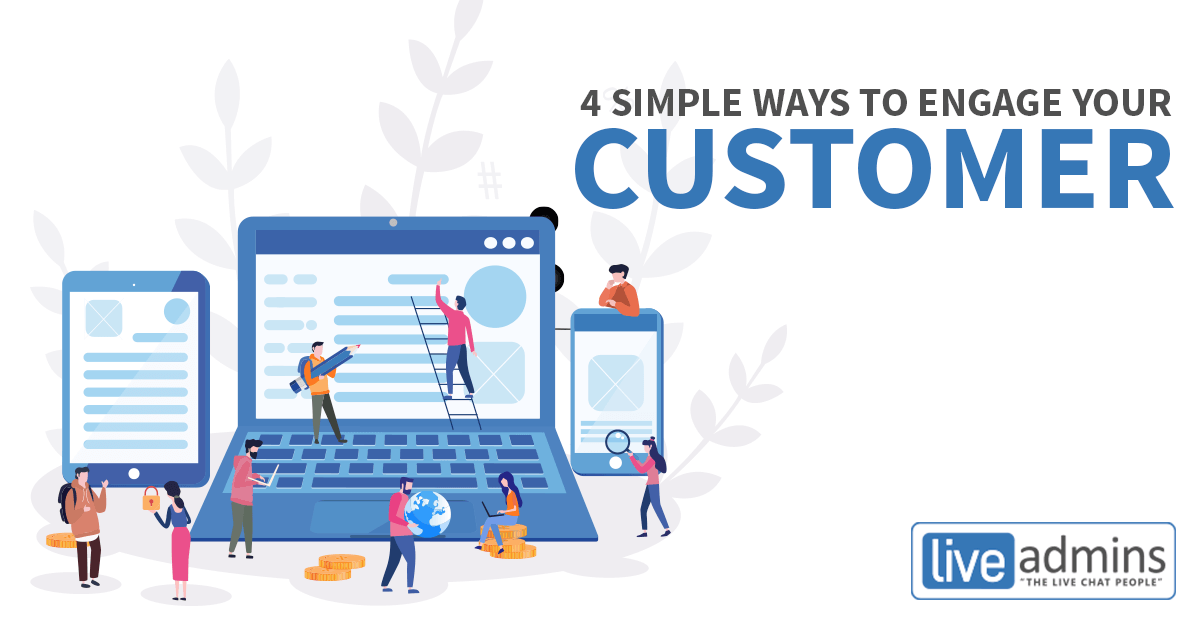 4 SIMPLE WAYS TO ENGAGE YOUR CUSTOMERS
